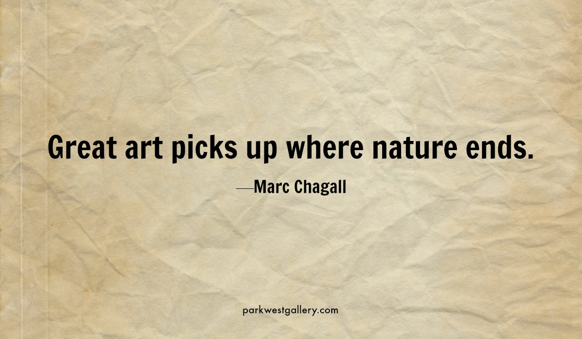 "art quote, Marc Chagall ""Great art picks up where nature ends."""