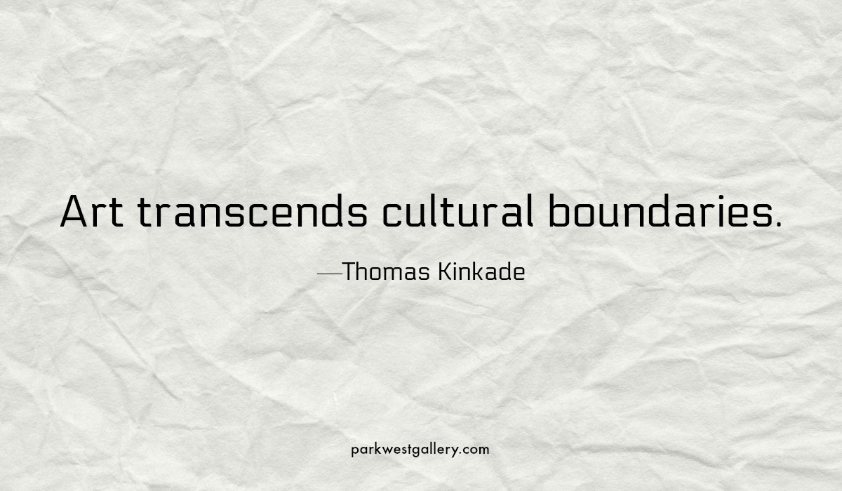 "art quotes, Thomas Kinkade ""Art transcends cultural boundaries"""